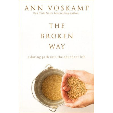 The Broken Way A Daring Path Into The Abundant Life