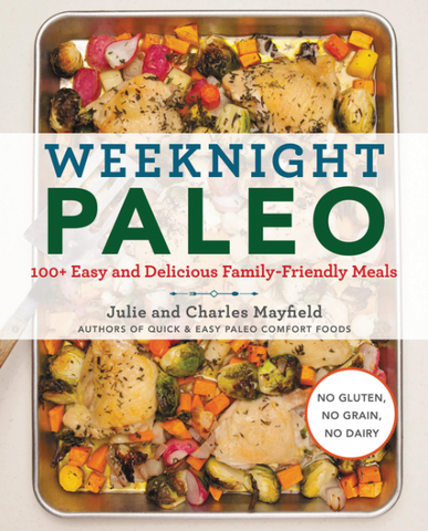 Weeknight Paleo: 100+ Easy and Delicious Family Friendly Meals