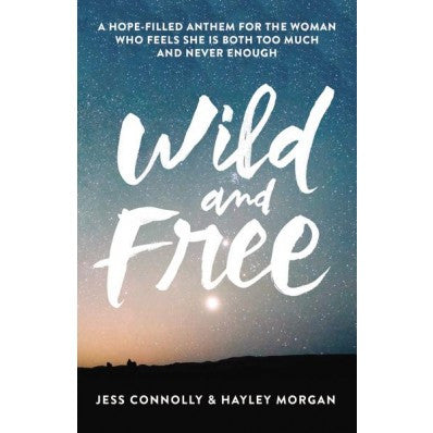 Wild and Free A Hope-Filled Anthem for the Woman Who Feels She is Both Too Much and Never Enough