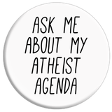 Ask Me About My Atheist Agenda Button