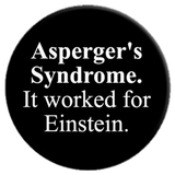 Asperger's Syndrome It worked for Einstein Button