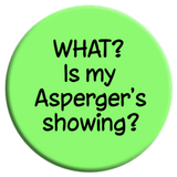 WHAT? Is My Asperger's Showing? Button