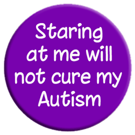 Staring at me will not cure my Autism Button