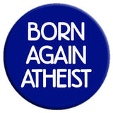 Born Again Atheist Button