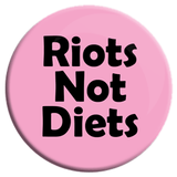Riots Not Diets Button