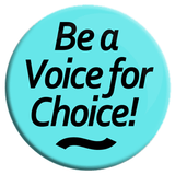 Be a Voice for Choice Button