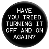 Have You Tried Turning it Off and On Again? Button