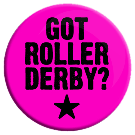 Got Roller Derby? Button
