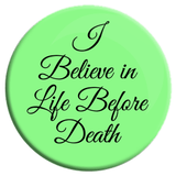 I Believe in Life Before Death Button