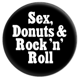 Sex, Donuts & Rock n Roll Button