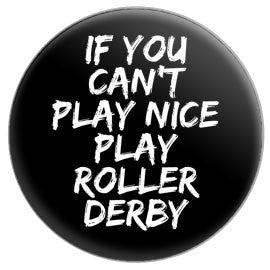 If You Can't Play Nice Play Roller Derby Button
