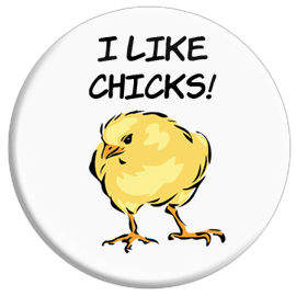 I Like Chicks! Button