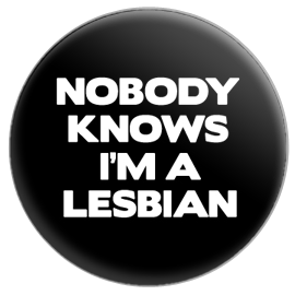 Nobody Knows I'm A Lesbian Button