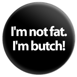 I'm not Fat, I'm Butch! Button