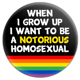 When I Grow Up I Want to be a Notorious Homosexual Button