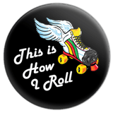 This Is How I Roll (Roller Derby) Button