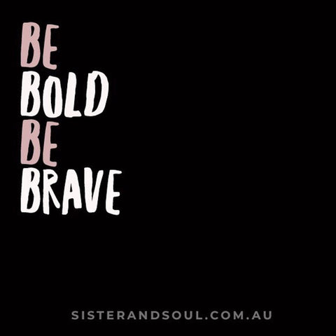 """""""Be bold, be brave"""" quote"""