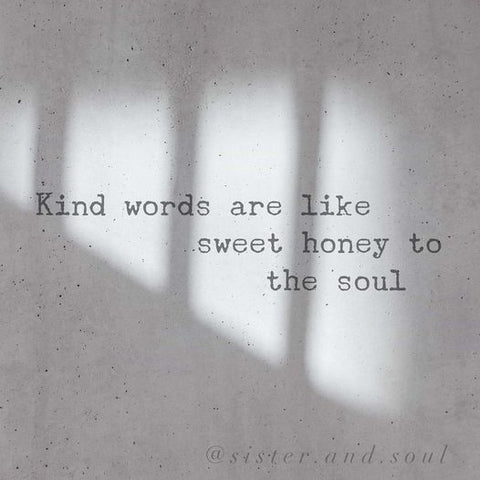 """""""kind words are like sweet honey for the soul"""" quote"""