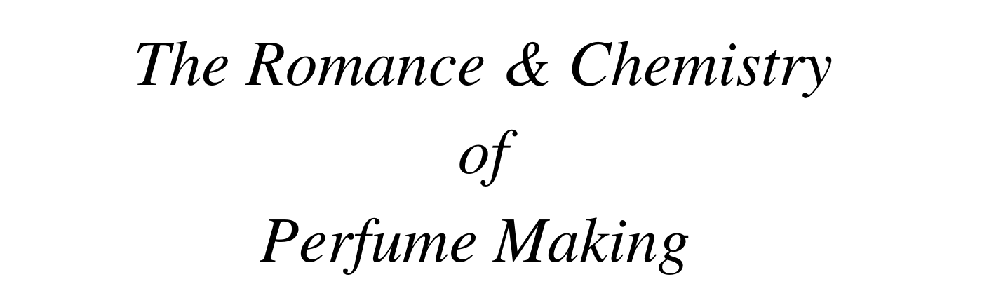 The Romance & Chemistry of Perfume Making