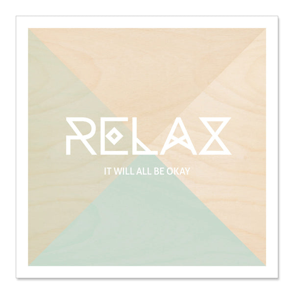 RELAX it will all be okay