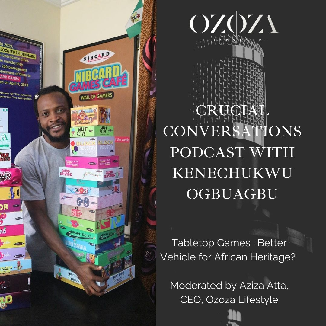 Tabletop Games : Better Vehicle for African Heritage?- Ozoza Lifestyle Crucial Conversations Podcast with Aziza Atta and Kenechukwu Ogbuagbu
