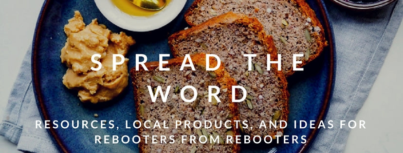 Spread The Word: Resources, Local Products, and Ideas for Rebooters from Rebooters