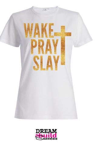 WAKE, PRAY, SLAY - Gold - DreamBuildSuccess