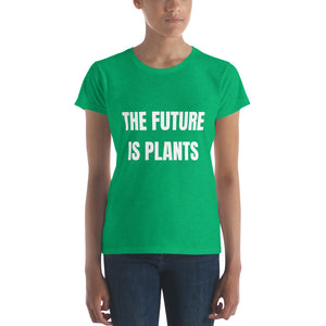 Limited Edition-THE FUTURE IS PLANTS Women's short sleeve t-shirt