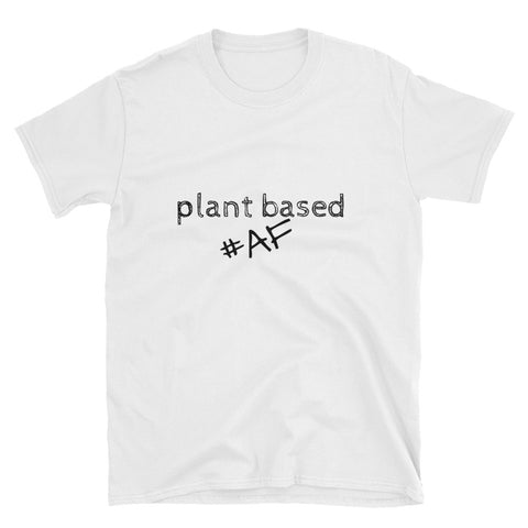 Plant Based AF Unisex Short-Sleeve Unisex T-Shirt