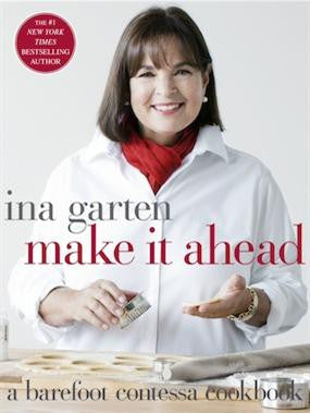 """Barefoot Contessa Make It Ahead"" - Ina Garten"