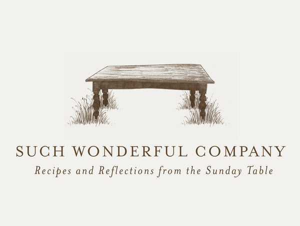 Such Wonderful Company: Recipes and Reflections from the Sunday Table