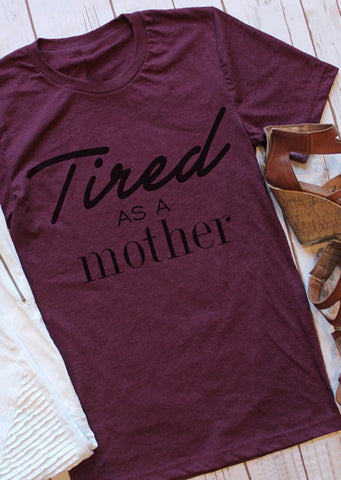 WOMENS TIRED AS A MOTHER T-SHIRT SC-BL0006