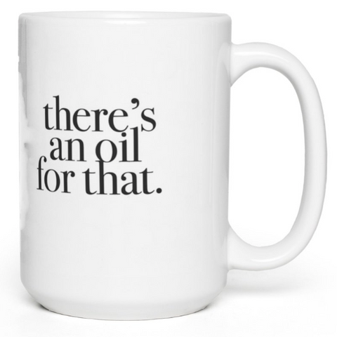 There's an oil for that Coffee Mug 15oz