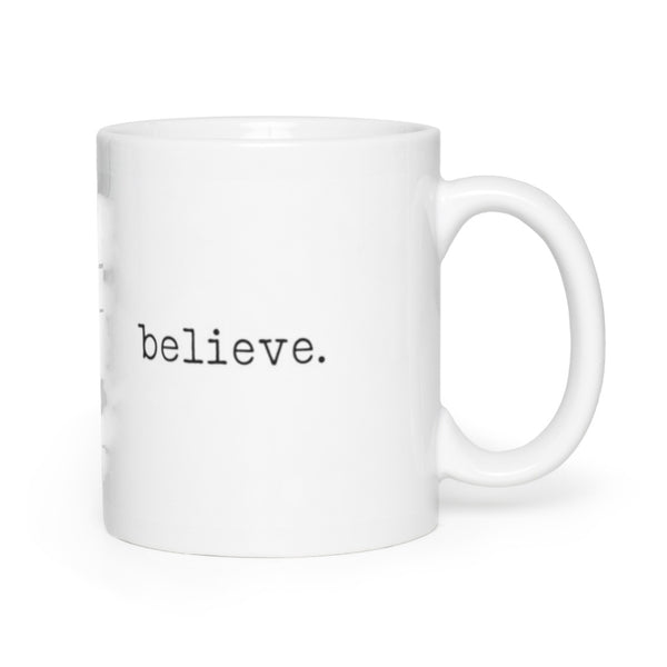 believe. Coffee Mug 11oz