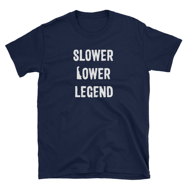 Slower Lower Legend - Short-Sleeve Unisex T-Shirt