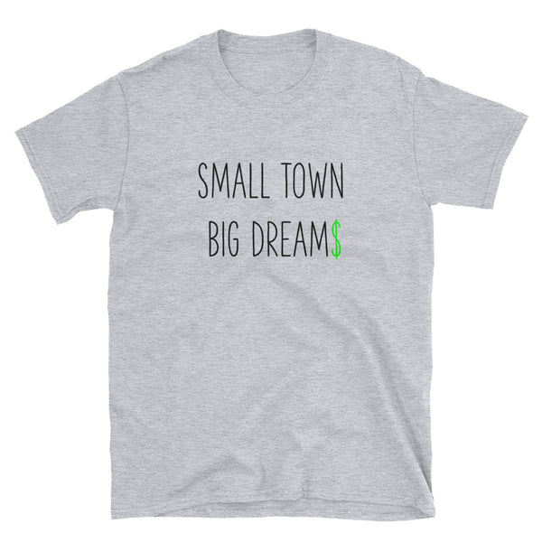 Small Town Big Dream$ - Short-Sleeve Unisex T-Shirt