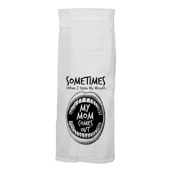 Sometimes When I Open My Mouth, My Mom Comes Out Flour Sack Hang Tight Towel®