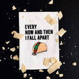 Every Now And Then I Fall Apart Tacos Flour Sack Hang Tight Towel®
