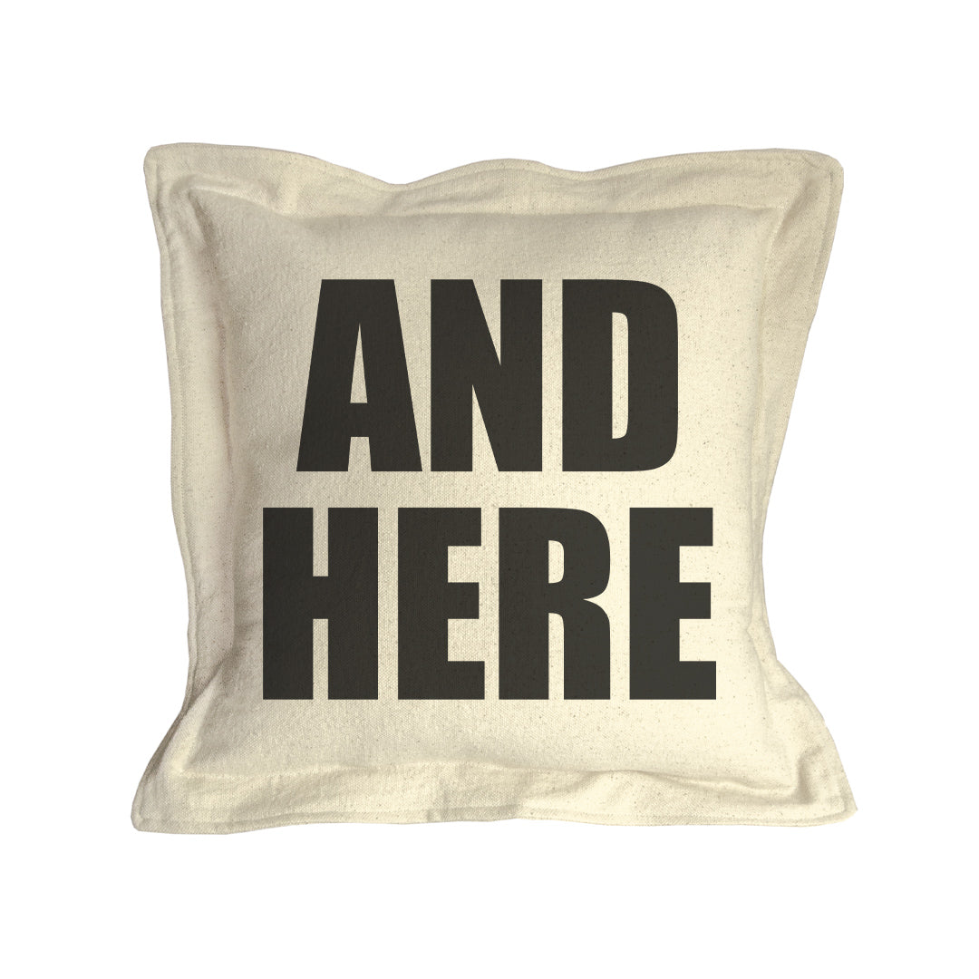 """And Here"" Pillow"