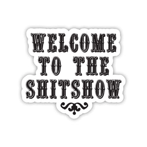 """Welcome To The Shitshow"" Sticker"