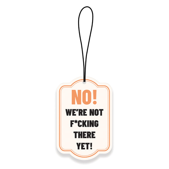 No, We're Not There Yet! Air Freshener