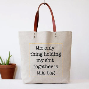 """The Only Thing Holding My Shit Together"" Tote Bag"