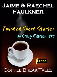 Twisted Short Stories - 5-Story Edition #1 by Jaime & Raechel Faulkner