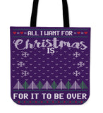 All I Want For Christmas Is For It To Be Over Cloth Tote Bag!