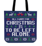 All I Want For Christmas Is To Be Left Alone Cloth Tote Bag!
