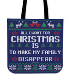 All I Want For Christmas Is To Make My Family Disappear Cloth Tote Bag!