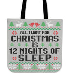 All I Want For Christmas Is 12 Nights Of Sleep Cloth Tote Bag!