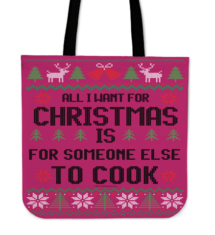 All I Want For Christmas Is For Someone Else To Cook Cloth Tote Bag!