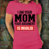 I Am Your Mom - Your Argument Is Invalid - Unisex
