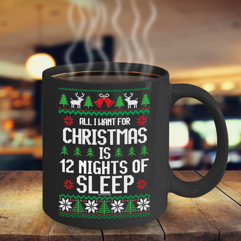 All I Want For Christmas Is 12 Nights Of Sleep Mug